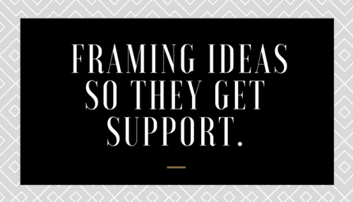 Framing Ideas So They Get Support.